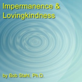 Impermanence and Lovingkindness