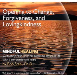 Opening to Change, Forgiveness, and Lovingkindness